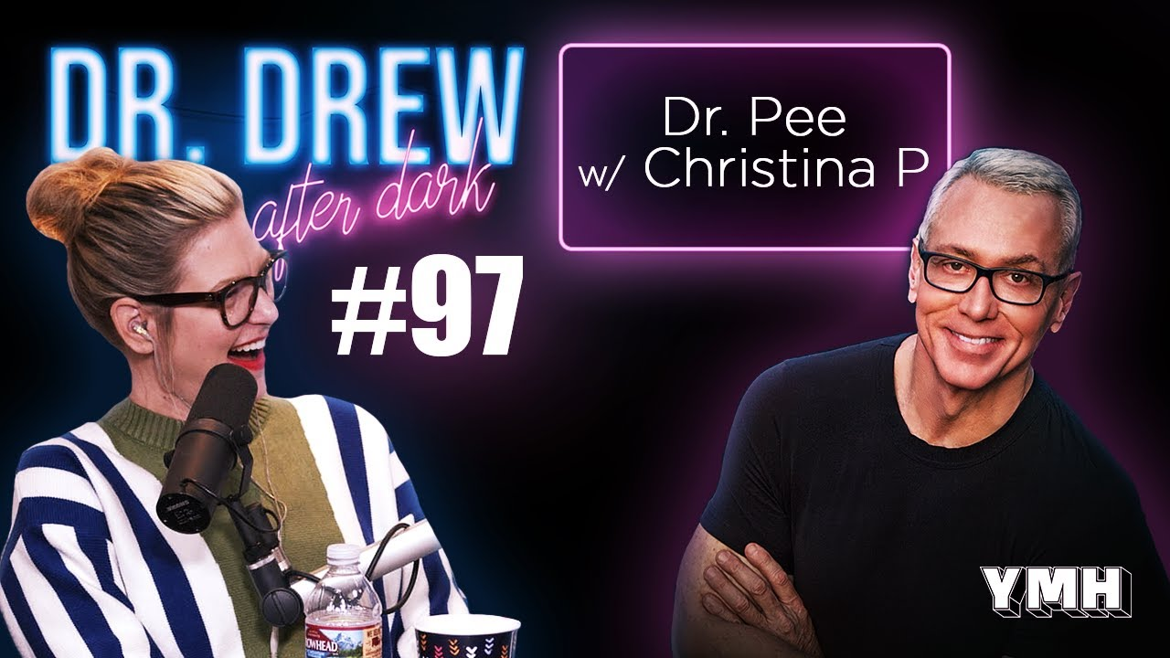 Ep. 97 Dr. Pee w/ Christina P | Dr. Drew After Dark