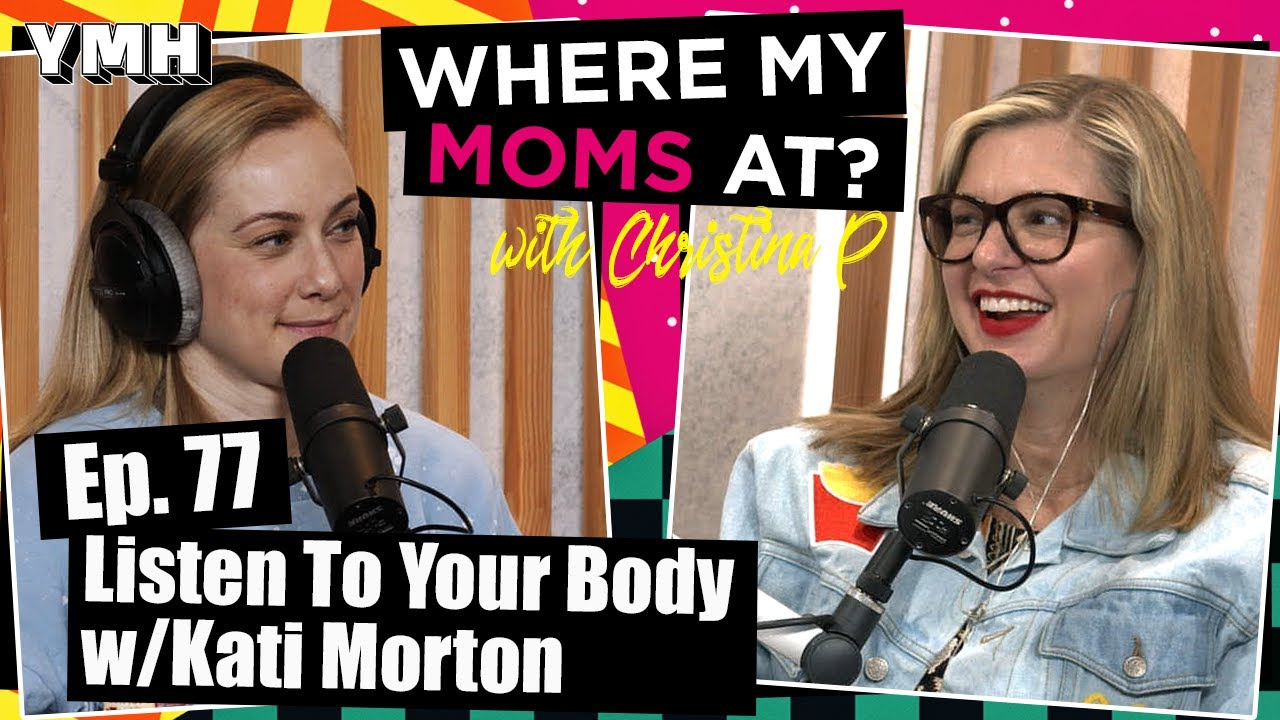 Ep. 77 Listen To Your Body w/ Kati Morton   Where My Moms At Podcast