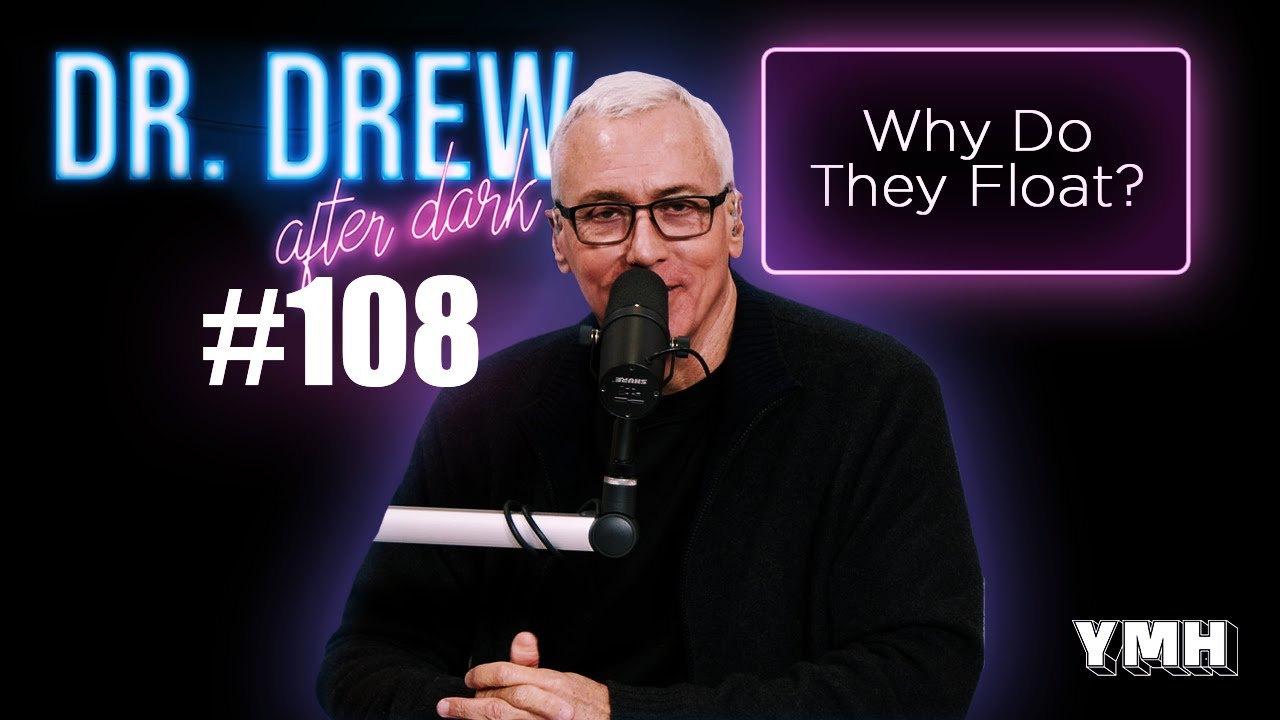 Ep. 108 Why Do They Float? | Dr. Drew After Dark